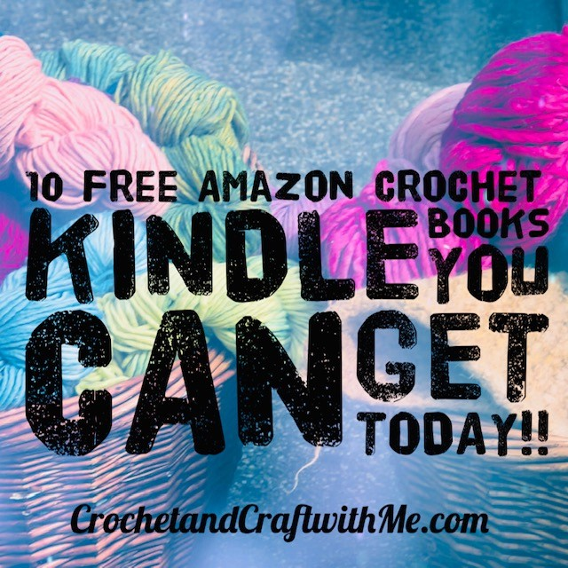 10 Free Crochet Books You Can Get on Amazon Kindle Right Now!